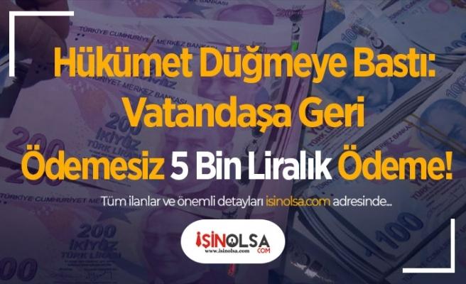 Hükümet Düğmeye Bastı: Vatandaşa Geri Ödemesiz 5 Bin Liralık Ödeme!