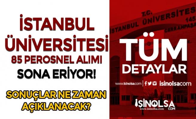 İstanbul Üniversitesi 85 Personel Alımı Sona Eriyor! Başvuru Sonuçları Ne Zaman?