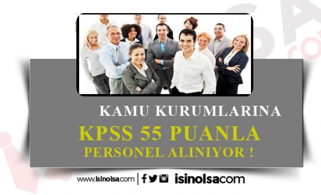 Kamu Kurum ve Kuruluşlarına 55 KPSS ile 329 Memur Alınacak!