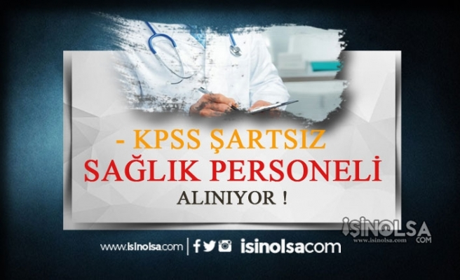 KPSS Şartsız 500 Sağlık Personeli Alınacak!