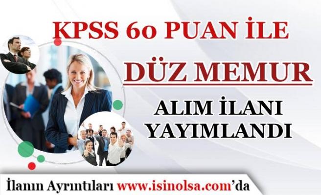 KPSS 60 Puan İle Düz Memur Alım İlanı Yayımlandı! Şartlar Belli Oldu