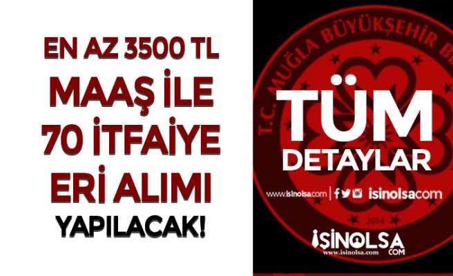 Muğla Büyükşehir Belediyesi En Az 3500 TL Maaş İle 70 İtfaiye Eri Alımı Yapacak