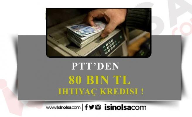 PTT'den Vatandaşlara 80 Bin TL İhtiyaç Kredisi!