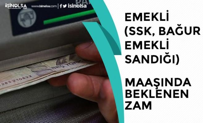 SSK, SGK, BAĞ-KUR'lu Emekli Maaşlarına Zam Geliyor! Beklenen Oran!