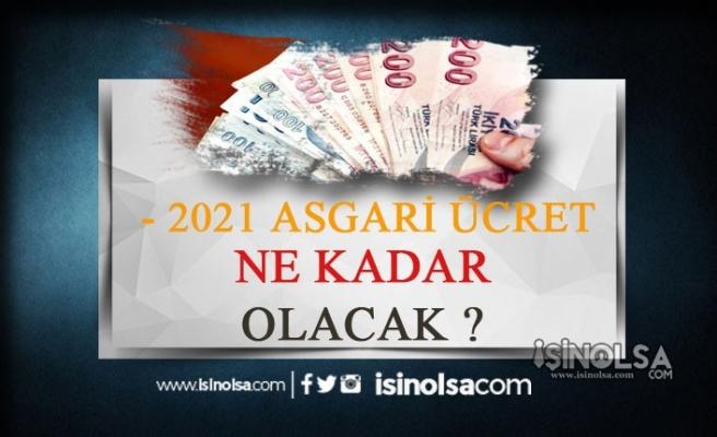 2021 Asgari Ücreti Ne Kadar Olacak?