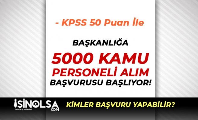Başkanlığa 5000 kamu Personeli Alımı Başvurusu Başlıyor! KPSS En Az 50 Puan