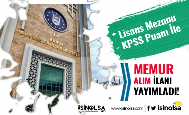 Bursa Büyükşehir Belediyesi BUSKİ Lisans Mezunu Düz Memur Alımı İlanı Yayımlandı