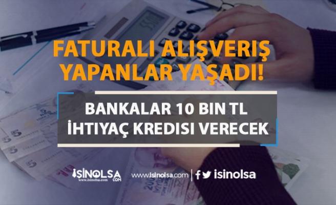 Faturalı Alışveriş Yapanlar Yaşadı! Bankalar 10 Bin TL İhtiyaç Kredisi Verecek