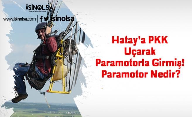 Hatay'a PKK Uçarak Paramotor ile Girmiş! Paramotor Nedir?