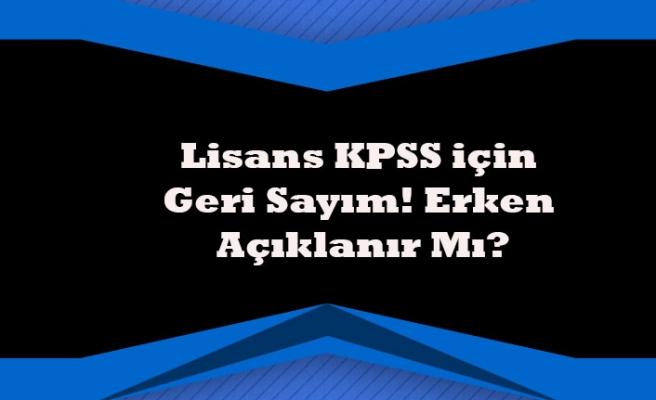 Lisans KPSS için Geri Sayım! Erken Açıklanır Mı?