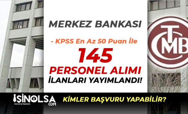 Merkez Bankası KPSS En Az 50 Puan İle 145 Personel Alım İlanı Yayımlandı