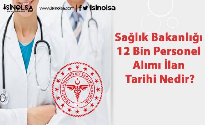 Sağlık Bakanlığı 12 Bin Personel Alımı İlan Tarihi Nedir?