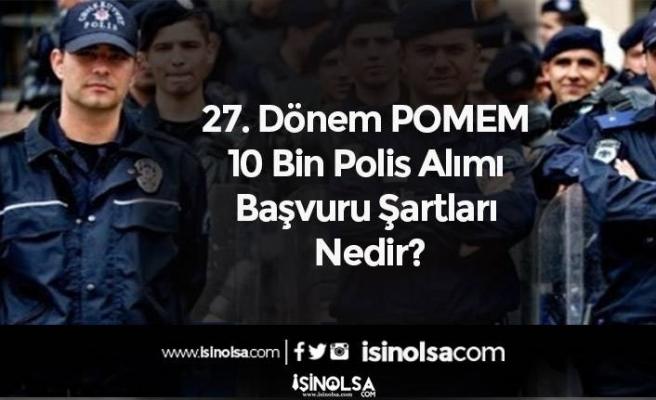 27. Dönem POMEM 10 Bin Polis Alımı Başvuru Şartları Nedir?