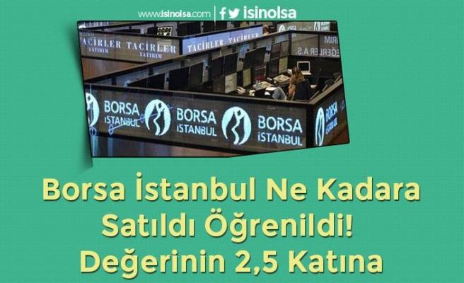Borsa İstanbul Ne Kadara Satıldı Öğrenildi! Değerinin 2,5 Katına