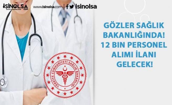 Gözler Sağlık Bakanlığında! 12 Bin Personel Alımı İlanı Gelecek!
