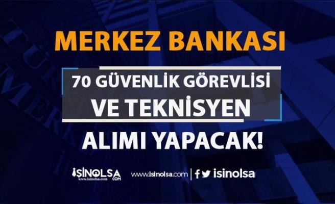Merkez Bankası 70 Güvenlik Görevlisi ve Teknisyen Alıyor! KPSS 50 ve 60 Puan İle