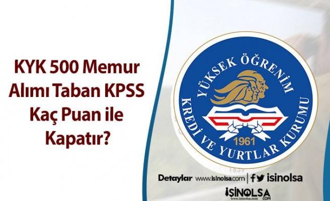 KYK 500 Memur Alımı Taban KPSS Kaç Puan ile Kapatır?