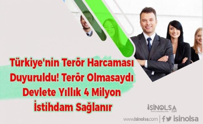Türkiye'nin Terör Harcaması Duyuruldu! Terör Olmasaydı Devlete Yıllık 4Milyon İstihdam Sağlanır