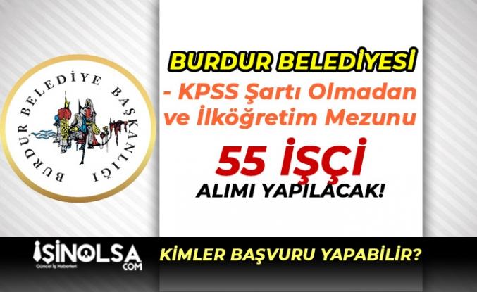 Burdur Belediyesi KPSS Şartı Olmadan 55 Kamu İşçisi Alım İlanı