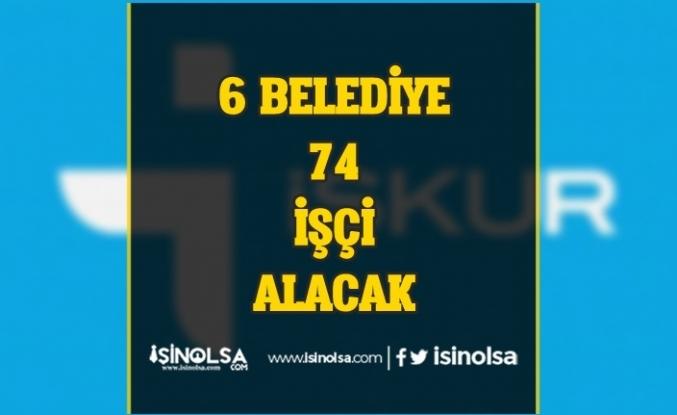 İŞKUR'dan 6 Belediye 74 İşçi Alımı Yapacak! Alınacak Kadrolar Nedir?