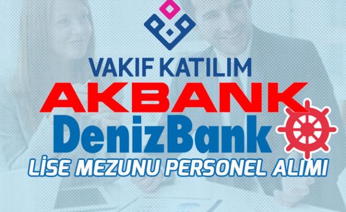 Lise Mezunu Banka Personeli Alımı! Denizbank, Vakıf Katılım, Akbank!
