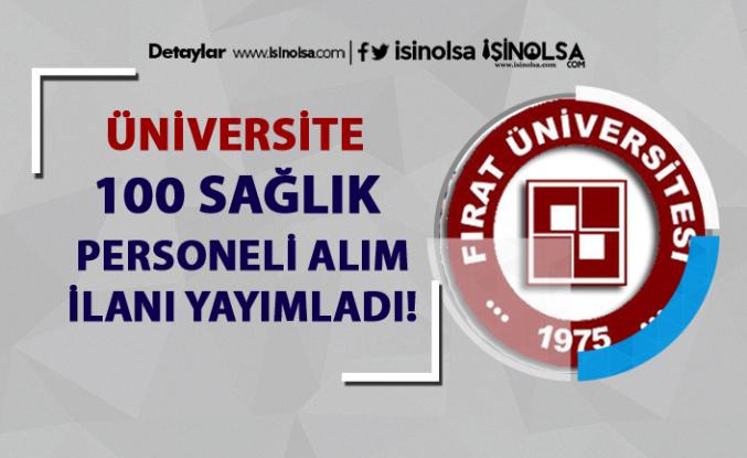Fırat Üniversitesi 100 Sağlık Personeli Alım İlanı Yayımladı!