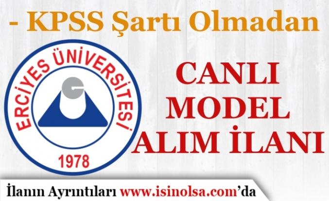 Erciyes Üniversitesi KPSS Şartı Olmadan Canlı Model Alımı Yapıyor
