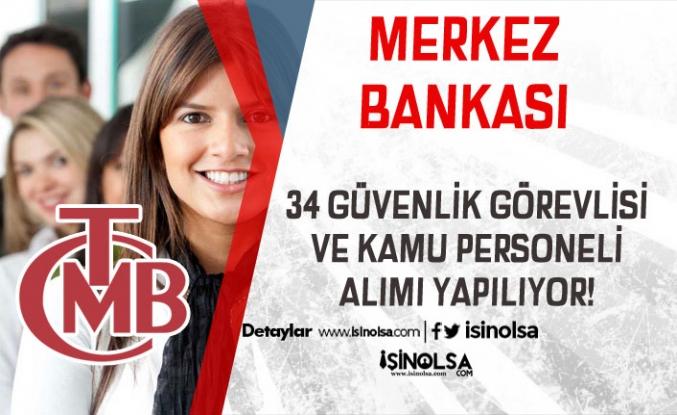 Merkez Bankası 34 Güvenlik Görevlisi ve Kamu Personeli Alımı Yapacak