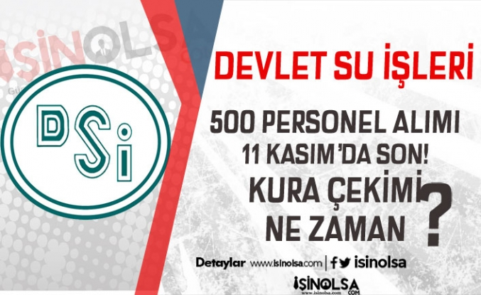 DSİ 500 Kamu Personeli Alımı 11 Kasım'da Sona Erecek! Kura Çekimi