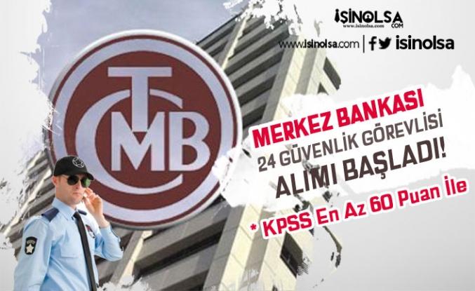 Merkez Bankası 60 KPSS Puanı İle 24 Güvenlik Görevlisi Alımı Başladı!