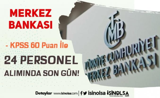 Merkez Bankası 60 KPSS Puanı İle Personel Alımında Son Gün!