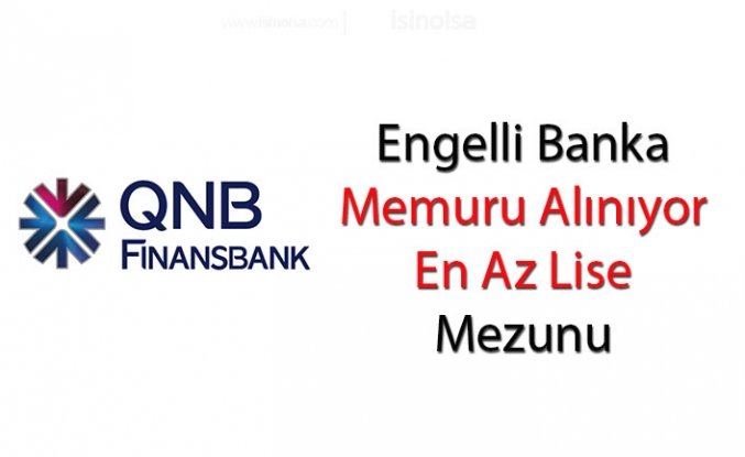 QNB Finansbank Engelli Banka Memuru Alımı Yapıyor!