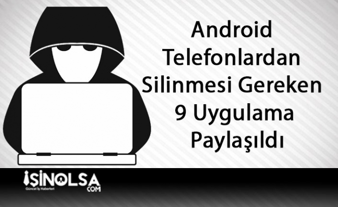 Android Telefonlardan Silinmesi Gereken 9 Uygulama Paylaşıldı