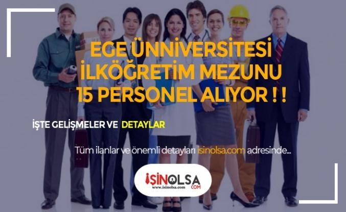 Ege Üniversitesi En Az İlkokul Mezunu 15 Personel Alımı Başladı!