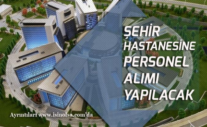 İstanbul Ankara ve Bursa Şehir Hastanelerine Personel Alımı!