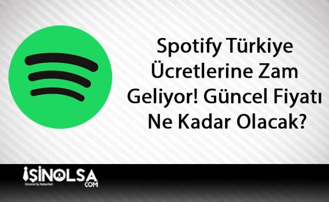 Spotify Türkiye Ücretlerine Zam Geliyor! Güncel Fiyatı Ne Kadar Olacak?