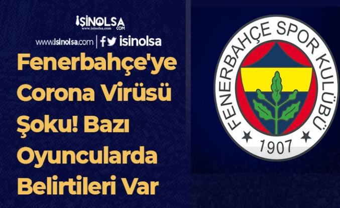 Fenerbahçe'ye Corona Virüsü Şoku! Bazı Oyuncularda Belirtileri Var