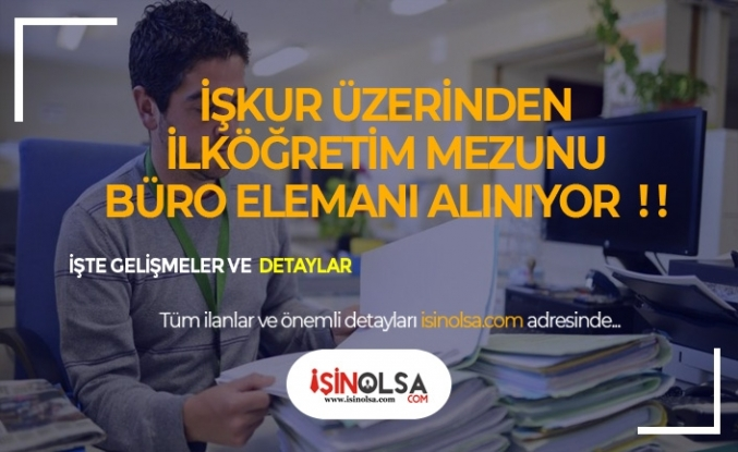 İŞKUR Üzerinden KPSS Şartsız İlköğretim Mezunu 360 Büro Memuru Alınıyor!