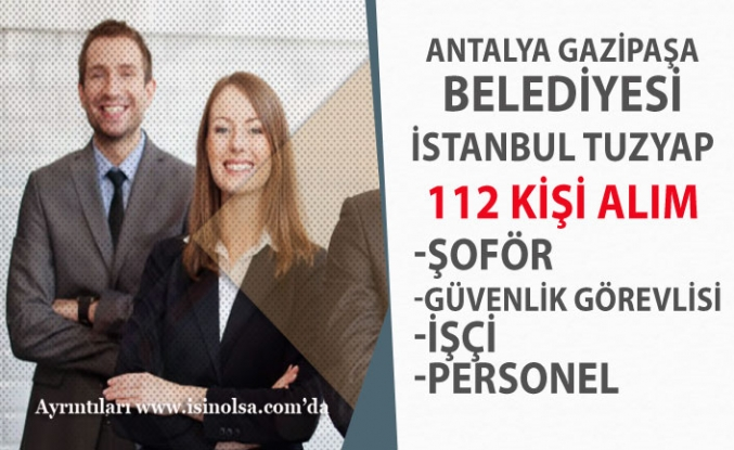 İstanbul Tuzyap ile Gazipaşa Belediyesi 112 Personel Alım İlanı Açıklandı!