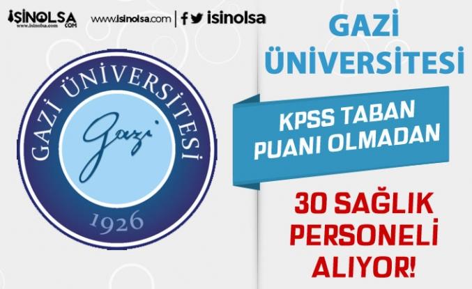 Gazi Üniversitesi 30 Hemşire ve Sağlık Teknikeri Alacak! KPSS Taban Puanı Yok!
