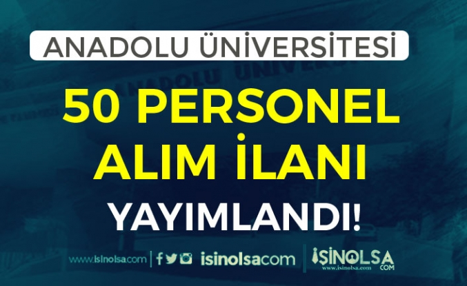 Anadolu Üniversitesi 50 Akademik Personel Alımı İlanı Yayımlandı