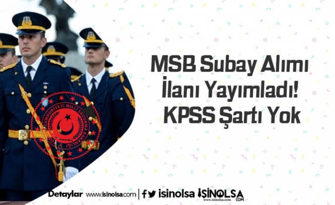 MSB Subay Alımı İlanı Yayımladı! KPSS Şartı Yok