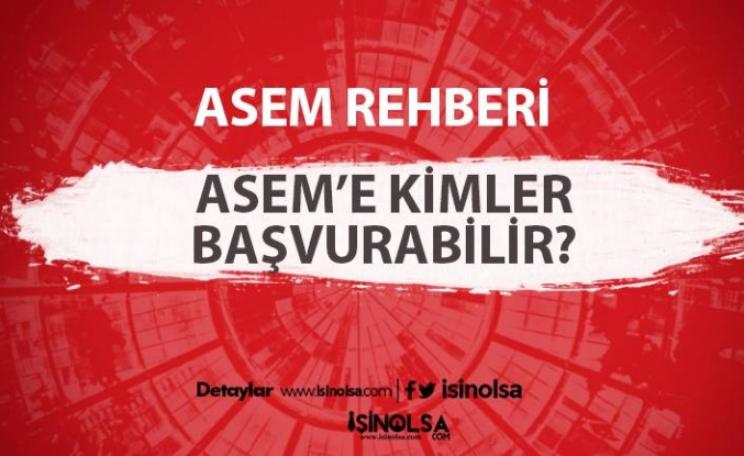 ASEM nedir, ASEM'e kimler başvurabilir?