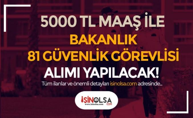 5000 TL Maaş İle Bakanlığa 81 Güvenlik Görevlisi Alımı Yapılıyor!