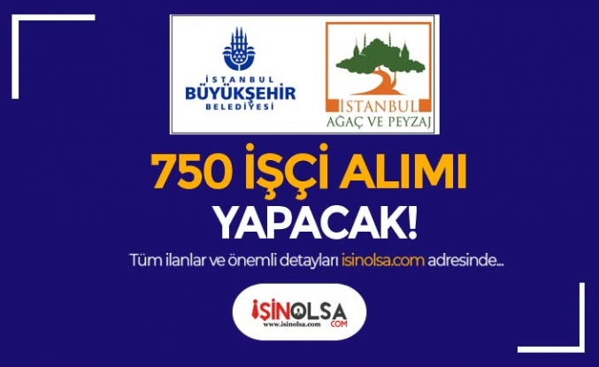İBB İstanbul Ağaç ve Peyzaj KPSS'siz 750 İşçi Alımı Yapacak