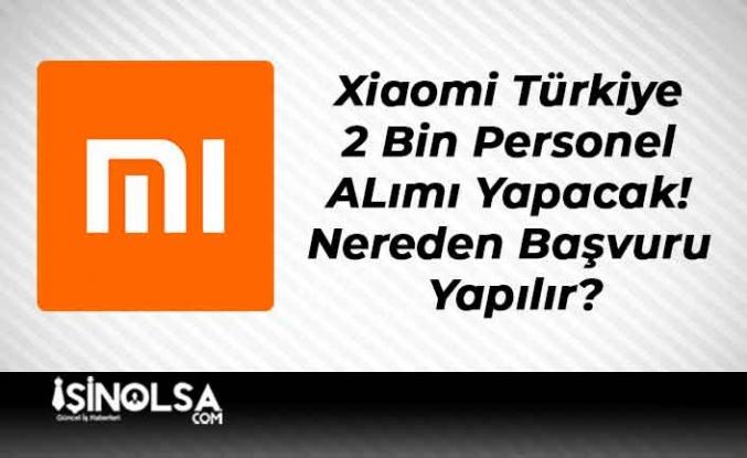 Xiaomi Türkiye 2 Bin Personel ALımı Yapacak! Nereden Nasıl Başvuru Yapılır?