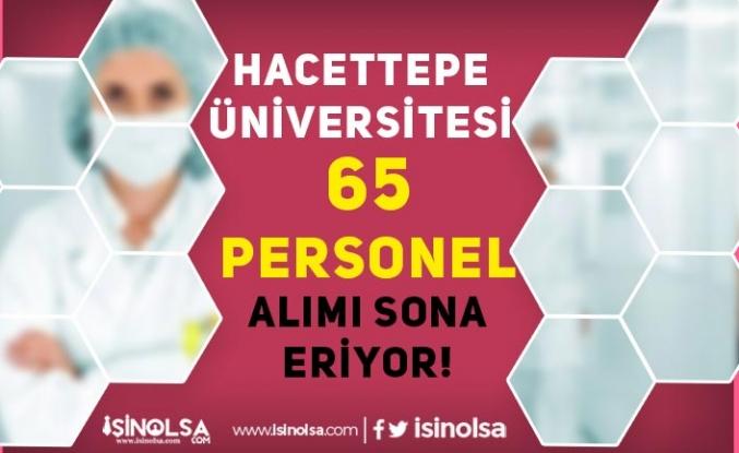 Hacettepe Üniversitesi 65 Personel Alımı Sona Eriyor! Sonuçlar Ne Zaman?