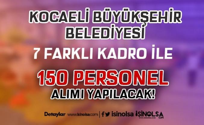 Kocaeli Büyükşehir Belediyesi BELDE 7 Farklı Kadro da 150 Personel Alıyor