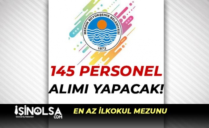 Mersin Büyükşehir Belediyesi 145 Personel Alacak! ( Büro Memuru, Şoför, İşçi )