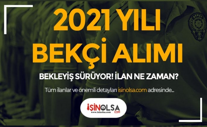 2021 yılı 11 Bin Lise Mezunu Bekçi Alımı Bekleyişi Devam Ediyor! İlan Ne Zaman?